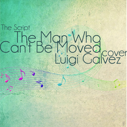 The Man Who Can't Be Moved (The Script) Cover - Luigi Galvez