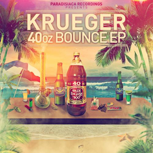 Krueger - 40oz Bounce EP *PREVIEWS*