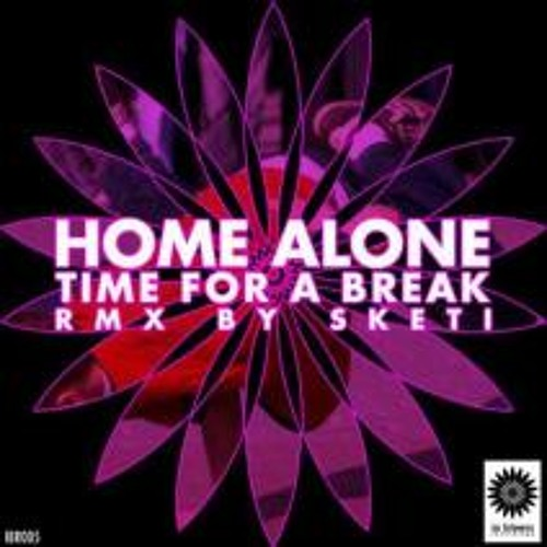 Time For A Break by Home Alone (Sketi Remix)