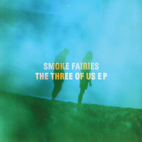 Smoke Fairies - The Three Of Us