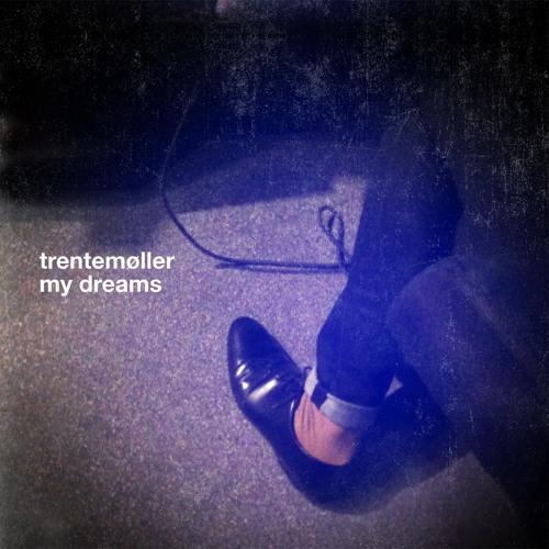 Trentemøller - My Dreams