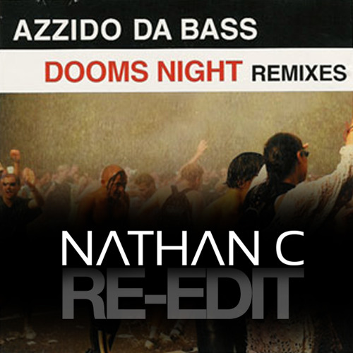 "Azzido Da Bass - ""Dooms Night"" (Nathan C Re-Edit)"