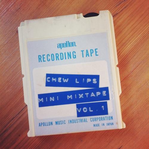 Chew Lips - Mini Mixtape Vol 1
