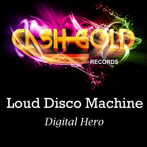 Loud Disco Machine-DigitalHero-Out Now on Cash Gold Records