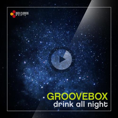 Groovebox - Drink all night (original mix)
