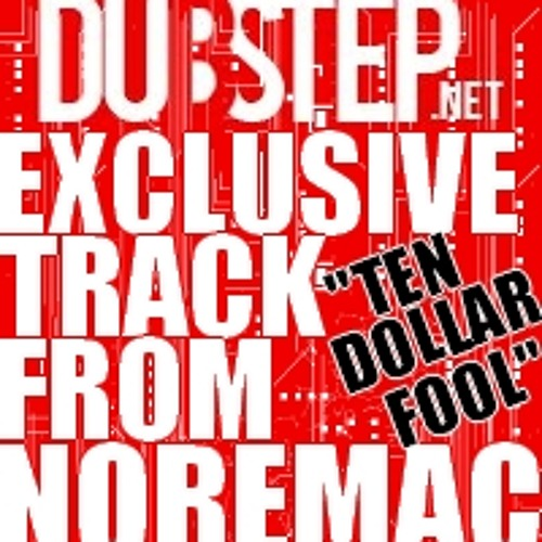 Ten Dollar Fool by Noremac - Dubstep.NET Excluisve