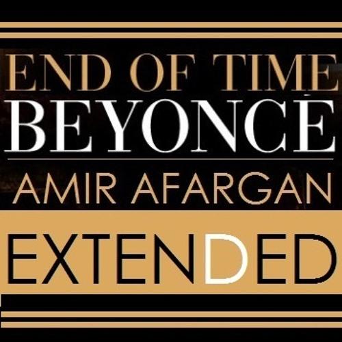 Beyonce - End Of Time (Amir Afargan Extended Remix)
