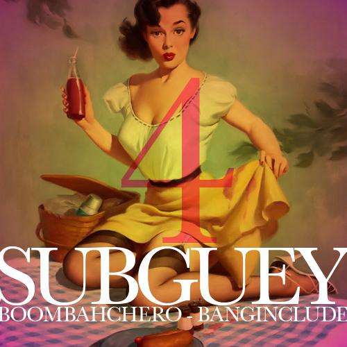 Banginclude - Subguey Vol 4 Boombachero Mix -Download Tracks in Description