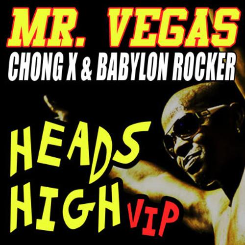 Chong X & Babylon Rocker ft. Mr Vegas - Heads High VIP /NEW DOWNLOAD LINK/