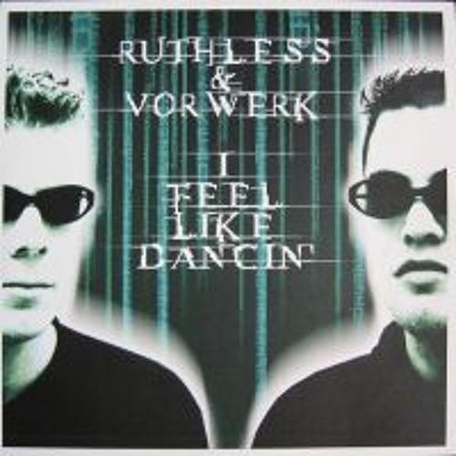 Ruthless & Vorwerk - I Feel Like Dancin' (2003)