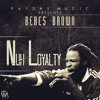 Nuh Loyalty - Beres Brown Preview
