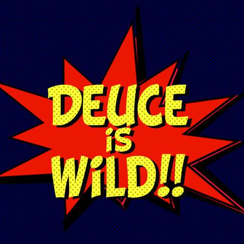 Deuce Is Wild!!