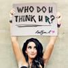 Who Do U Think U R?