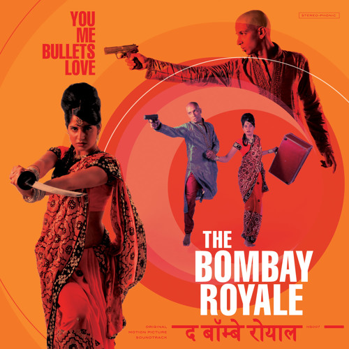The Bombay Royale - You Me Bullets Love
