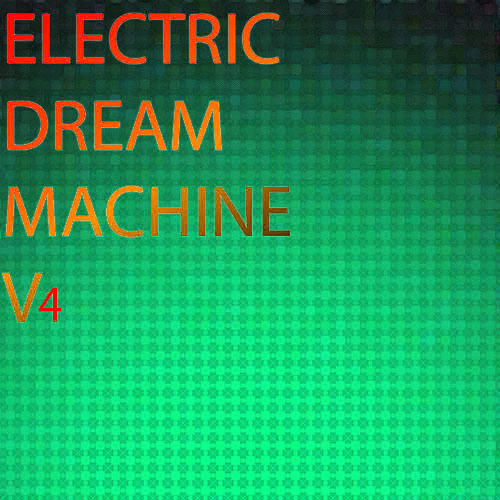 Electric Dream Machine Mix v4
