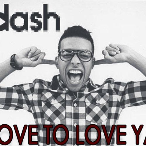 Dash -Love To Love Ya