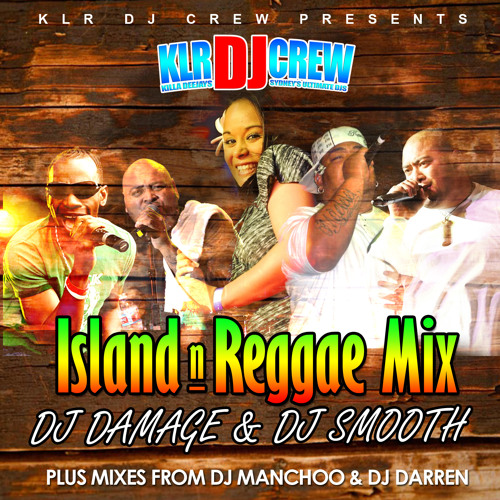 KLR DJ CREW - DJ Damage Ft DJ Smooth - Island Reggae Mix - Vol 1