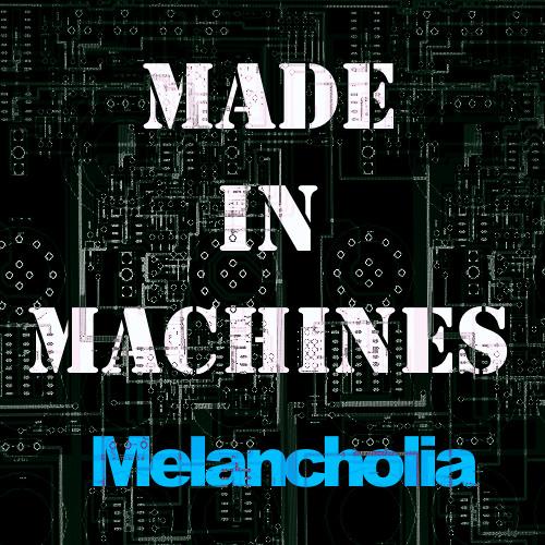 Made In Machines - Melancholia
