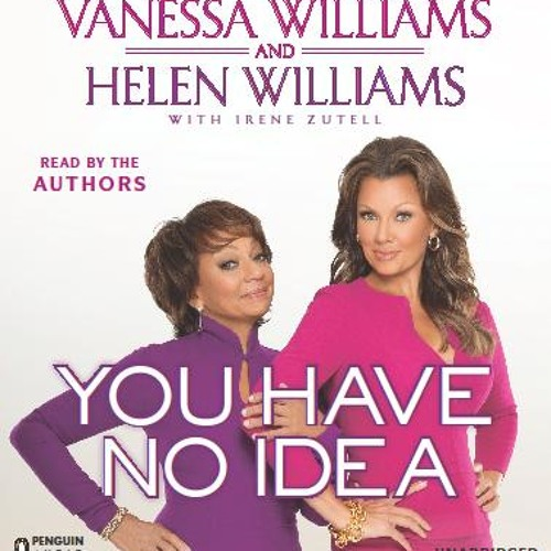 You Have No Idea, written and read by Vanessa Williams and Helen Williams