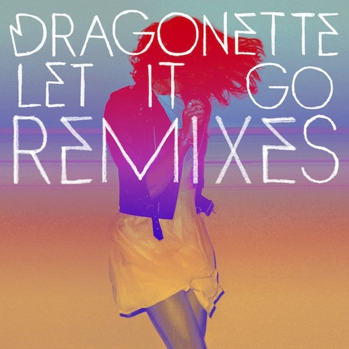 Dragonette - Let It Go (Laidback Luke Remix)
