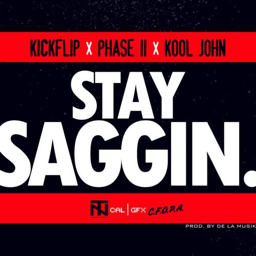 Kickflip x Phase II Ft. Kool John-Stay Saggin (Prod. By De'La)