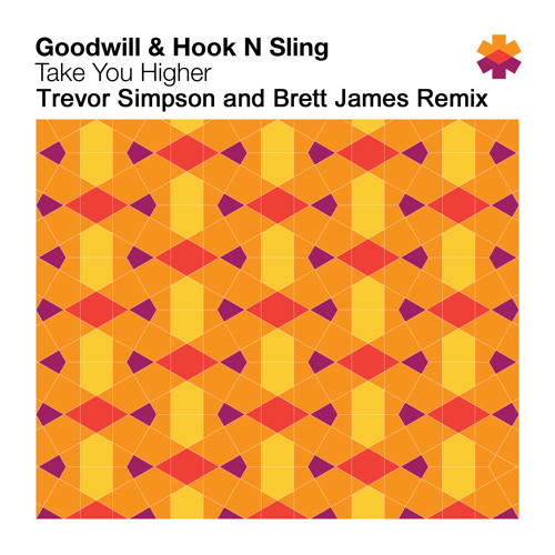 Goodwill & Hook N Sling - Take You Higher Trevor Simpson Remix