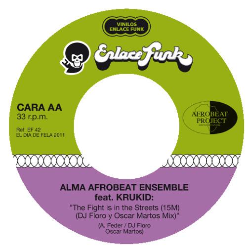 Alma Afrobeat Ensemble Feat Krukid - The Fight is in the Streets (15M) (Oscar Martos & Dj Floro Mix)