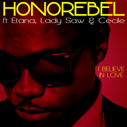 """I Believe In Love"" Honorebel Ft Lady Saw, Etana, Cecile 2012"