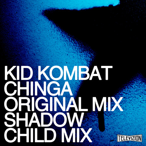 Kid Kombat 'Chinga' (Shadow Child remix) [out now on Televizion]