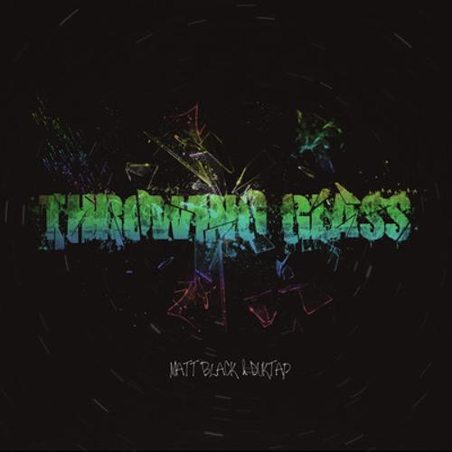Duktap & Matt Black- Throwing Glass