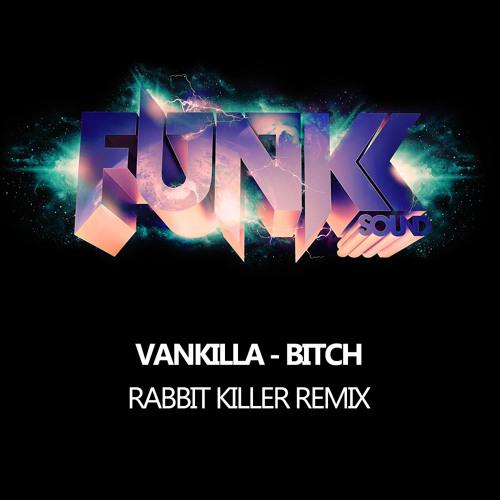 Vankilla - Bitch (Rabbit Killer Remix) *OUT NOW*