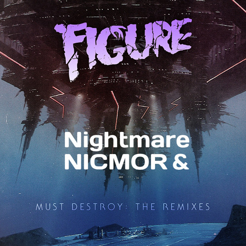 Figure - Must Destroy (Nightmare & NICMOR Remix) (NOW FREE DOWNLOAD)