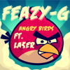 Angry Birds (Feat. La$er) - Feazy-G [Snippet]