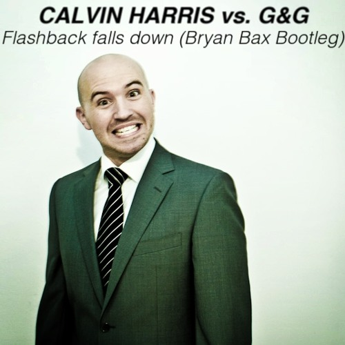 Calvin Harris vs. G&G - Flashback falls down (Bryan Bax Bootleg)