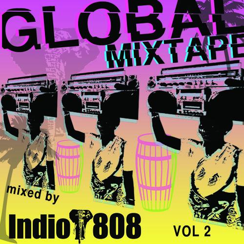 INDIO 808 GLOBAL MIXTAPE VOL 2 (((FREE DOWNLOAD)))