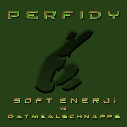 Perfidy - Soft Enerji vs OatmealSchnapps