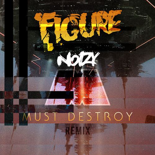 Figure - Must Destroy (NoisyMatic Remix)