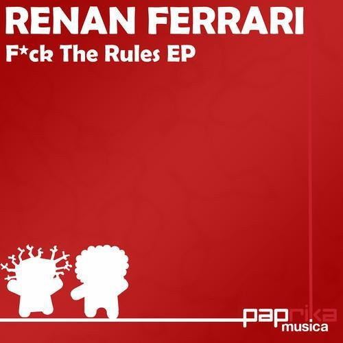 Renan Ferrari - F*ck the rules (Original Mix)
