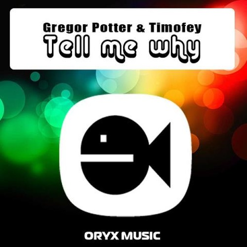 Gregor Potter feat Timofey - Tell Me Why (Original Vocal mix) [Oryx Music]