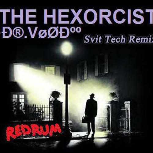 •Ð®.VøØкº  - Hexorcist (Svit Tech Remix)