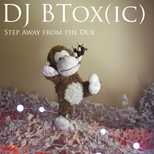 DJ BTox(ic) - Step Away from the Dub