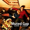 Muted Gap - Love O Love