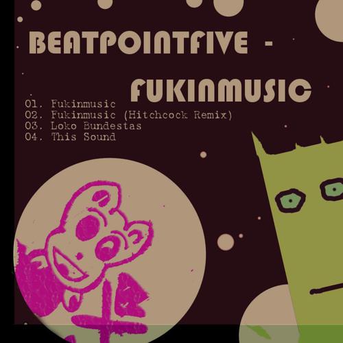 Beatpointfive - Fukinmusic (Hitchcock Remix)