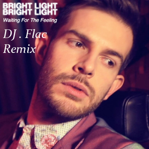 Bright Light Bright Light - Waiting for the Feeling (DJ . Flac Remix)