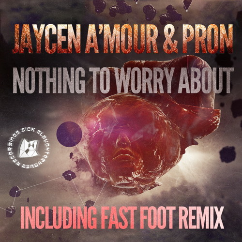 Jaycen A'mour & ProN - Nothing To Worry About (Fast Foot Remix) (SICK SLAUGHTERHOUSE) PREVIEW