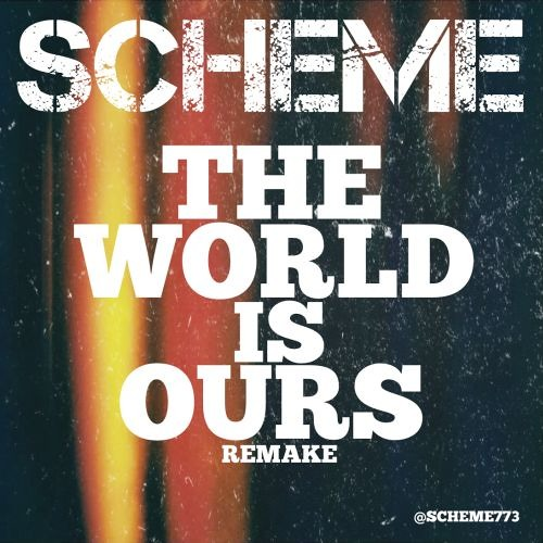 Scheme - The World Is Ours (Remake) - Dirty