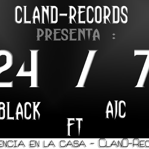 24-7 Black ft ajc [ClanD -Record]