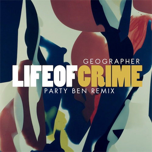 Geographer - Life of Crime (Party Ben Remix)