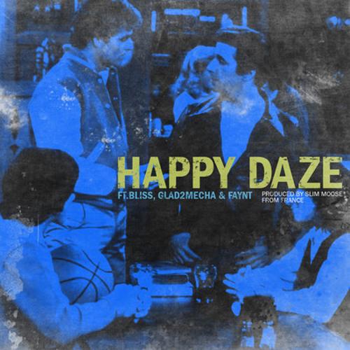 Happy Dazed- Prod. By Slim Moose (France) ft Bliss Glad2Mecha & Faynt Amor