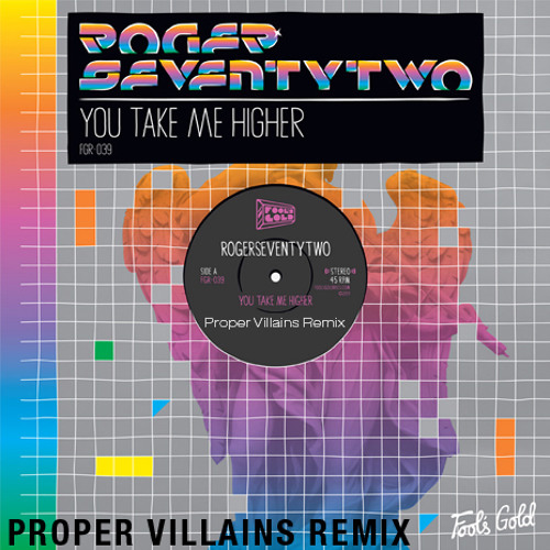 Roger SeventyTwo  - You Take Me Higher (Proper Villains Remix)